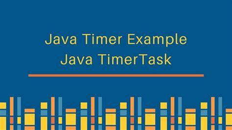 tutorial java timer java timer timertask exle journaldev
