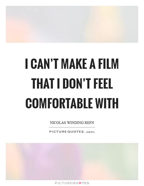feel comfortable nicolas winding refn quotes sayings 50 quotations