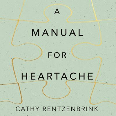 a manual for heartache books a manual for heartache by cathy rentzenbrink