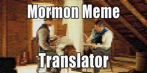 Meme Translator - mormon meme translator i thoughts on things and stuff