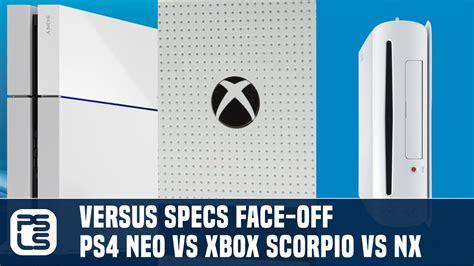 xbox neo versus ps4 neo vs xbox one scorpio vs nintendo nx specs