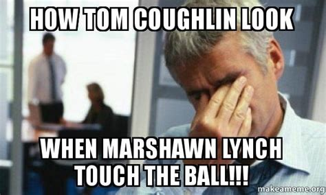Tom Coughlin Memes - how tom coughlin look when marshawn lynch touch the ball