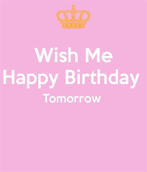 Wish Me Happy Birthday Wish Me Happy Birthday Tomorrow Keep Calm And Carry On