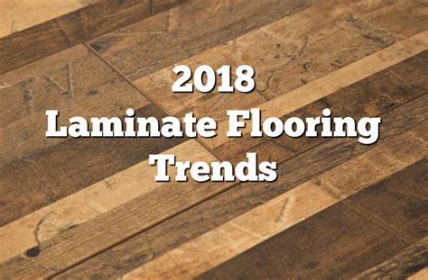 2018 laminate flooring trends 14 stylish laminate