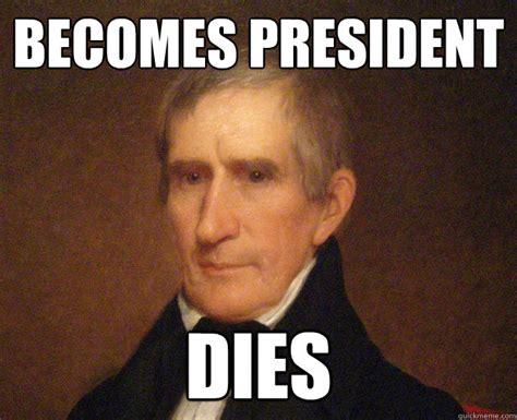 Presidential Memes - becomes president dies freshman william henry harrison