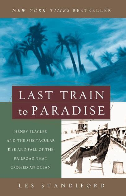libro the last train to last train to paradise henry flagler and the spectacular rise and fall of the railroad that