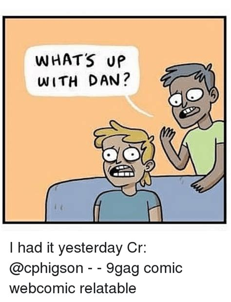 Whats Up With by Whats Up With Dan I Had It Yesterday Cr 9gag Comic