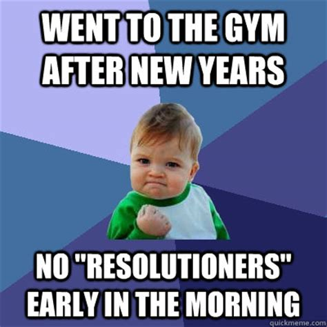 New Years Gym Meme - went to the gym after new years no quot resolutioners quot early