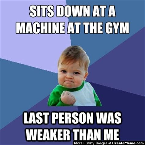 Meme Gym - sits down at a machine at the gym last person was