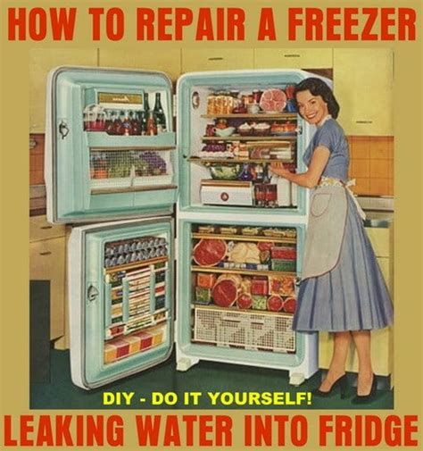 how to fix refrigerator leaking water how to repair a freezer water into refrigerator