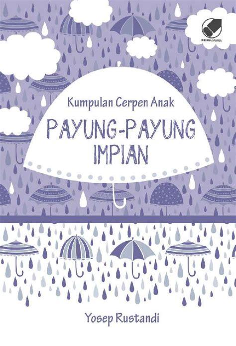 kumpulan cerpen indonesia terbaik 98 books jual buku kumpulan cerpen anak payung payung impian oleh
