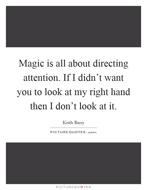 Attention All Leo Wants You by Magic Is All About Directing Attention If I Didn T Want