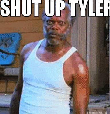 Tyler Meme - shut up tyler