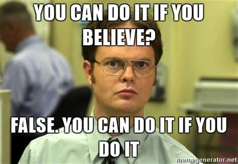 What Can You Do Meme - you can do it if you believe false you can do it if you