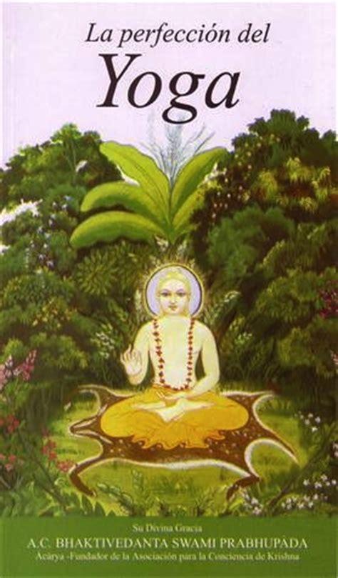 la ensenanza del yoga la perfecci 243 n del yoga hare krishna