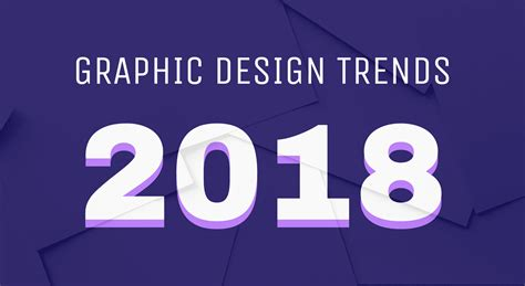 New Graphic Design Trends | 8 new graphic design trends that will take over 2018