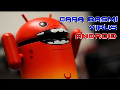 cara membuat virus worm android bagaimana cara membersihkan virus pada android secara