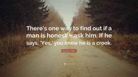 10 Ways To Find Out If Hes by Groucho Marx Quote There S One Way To Find Out If A