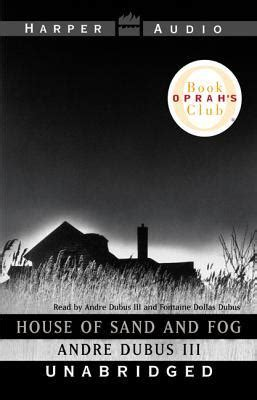 themes in house of sand and fog house of sand and fog by andre dubus iii