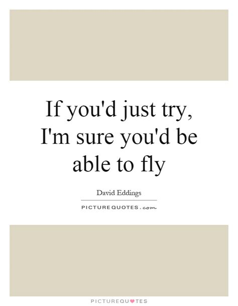 Just Try 2 if you d just try i m sure you d be able to fly picture