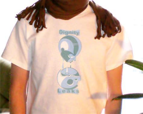 T Shirt Leak dignity leaks t shirt by melanke on deviantart