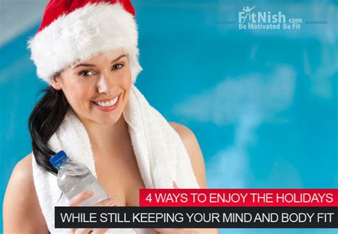 4 ways to enjoy the holidays while still 4 ways to enjoy the holidays while still keeping your mind and fit fitnish