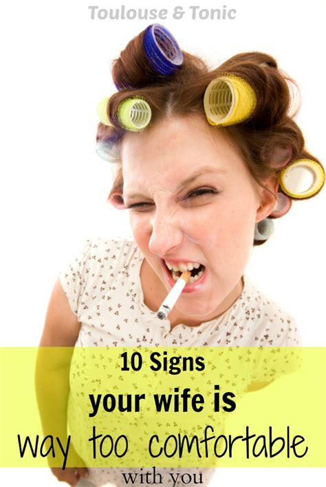 too comfortable 10 signs your wife is too comfortable with you toulouse