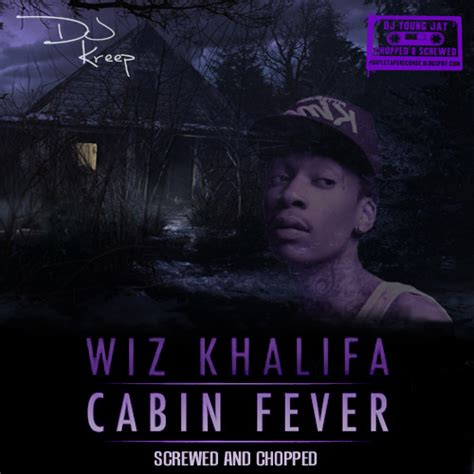 Cabin Fever Mixtape by Wiz Khalifa Chevy Woods Big Trae Tha J Cabin Fever Screwed Chopped Hosted