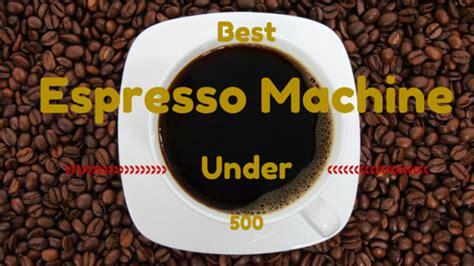 best espresso machine 500 best espresso machines 500 dollars kitchen