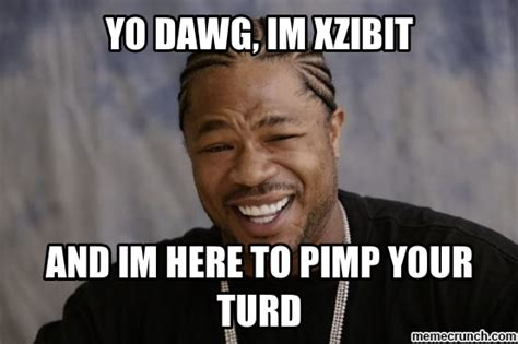 Xzhibit Meme - xzibit yo dawg www imgkid com the image kid has it