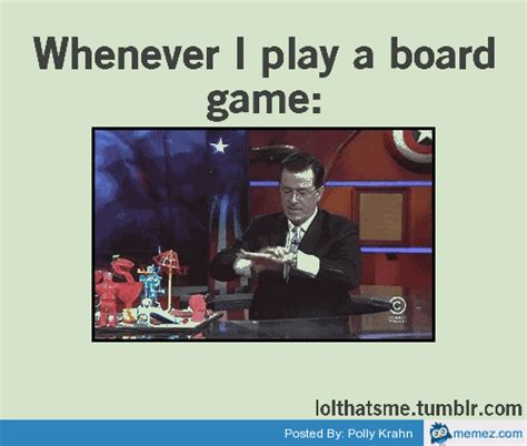 Meme Board - when i play board games memes com