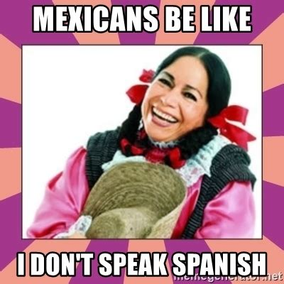 Speak Spanish Meme - mexicans be like i don t speak spanish la india maria