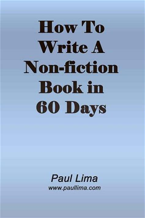 the of writing a non fiction book an easy guide to researching creating editing and self publishing your book become a writer today books how to write a non fiction book in 60 days by paul lima