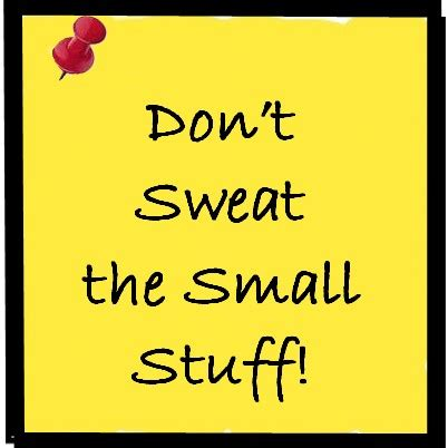 Don T Sweat The Small Stuff In don t sweat the small stuff by saying like success