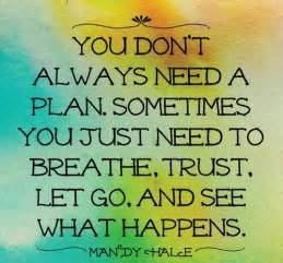 You just need to breathe trust let go and see what happens