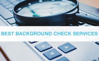 best background check service best background check service reviews accurate