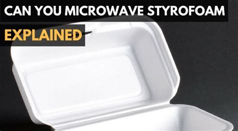 is it safe to put a microwave in a cabinet can you microwave styrofoam