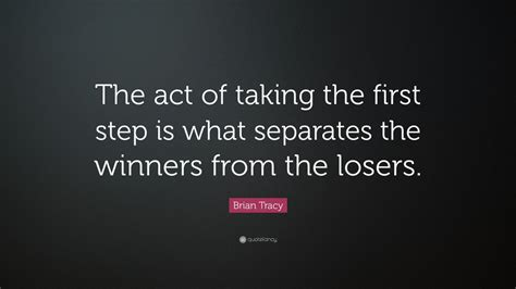 Which Separates The Winners From The Losers by Brian Tracy Quote The Act Of Taking The Step Is