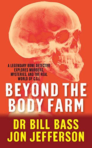 libro forensics the anatomy of beyond the body farm a legendary bone detective explores murders mysteries and the revolution