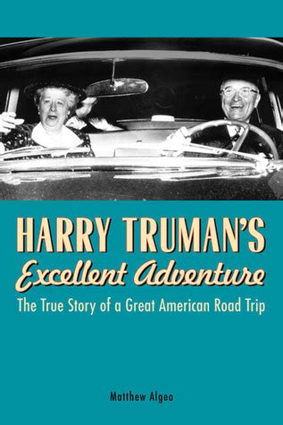 abair road the true story books harry truman s excellent adventure the true story of a