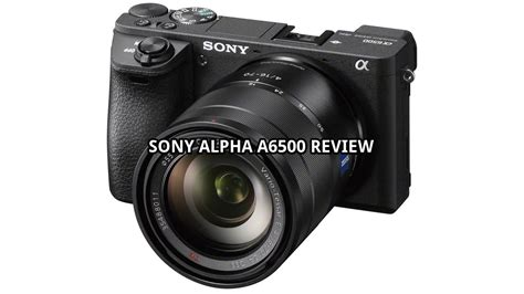 mirrorless digital review sony alpha a6500 mirrorless digital review