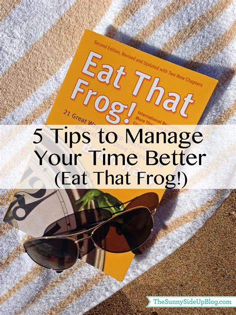 how to manage time better 5 tips to manage your time better eat that frog the