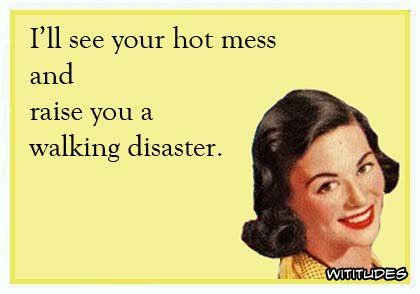 Hot Mess Meme - hot mess walking disaster funny ecard