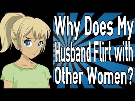 What To Do If My Is Flirting by Why Does My Husband Flirt With Other