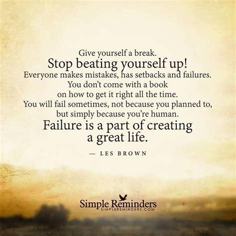 give   break stop beating     mistakes  setbacks