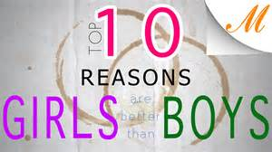 are better top 10 reasons are better than boys