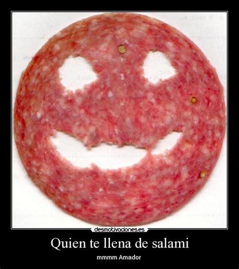 Salami Meme - quien te llena de salami desmotivaciones
