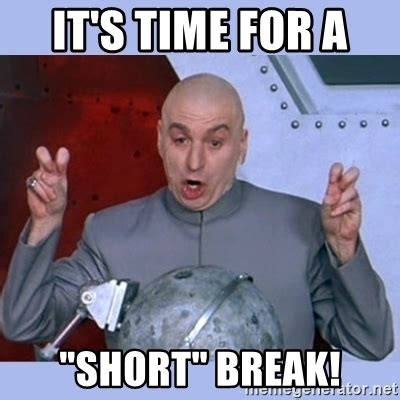 What Is Meme Short For - it s time for a quot short quot break dr evil meme meme generator