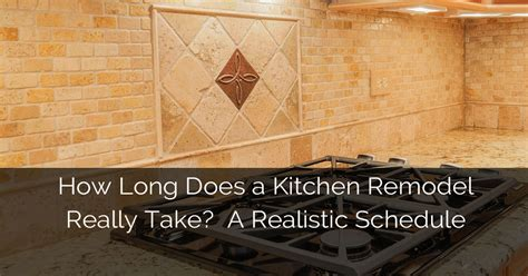 how long does it take to remodel a bathroom how long does a kitchen remodel really take a realistic
