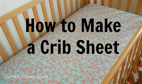 How To Make Crib Bedding How To Make A Crib Sheet Theribbonretreat